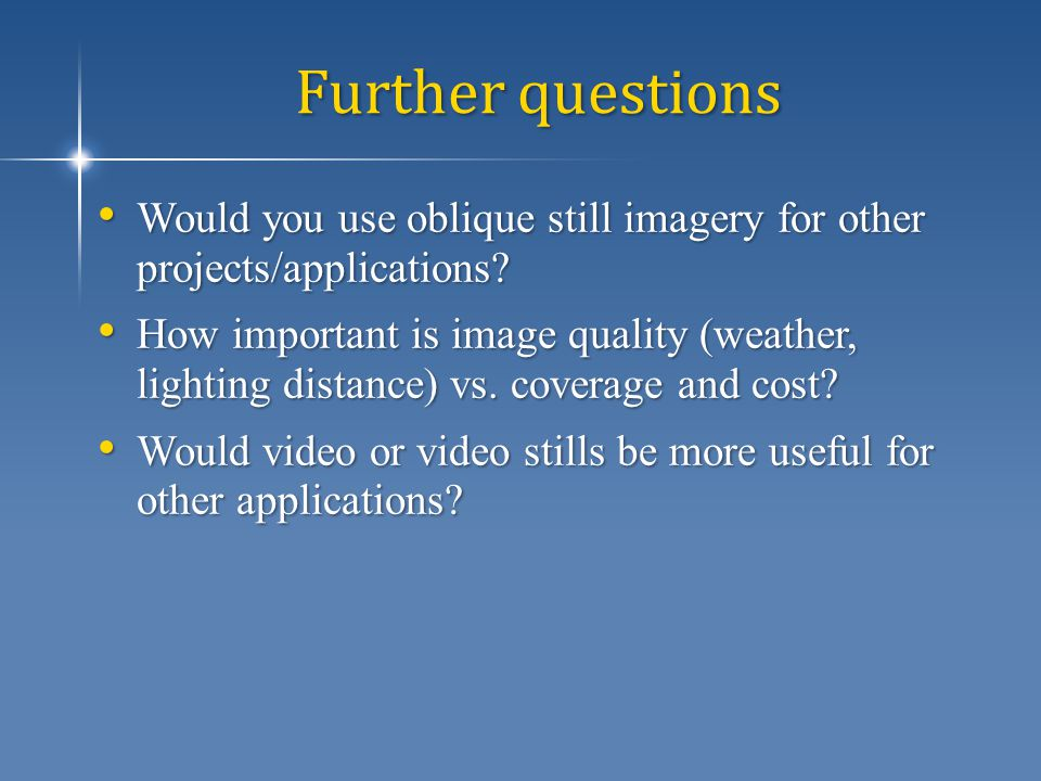 Further questions Would you use oblique still imagery for other projects/applications.