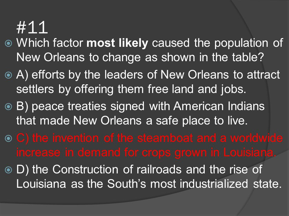 #11  Which factor most likely caused the population of New Orleans to change as shown in the table?  A) efforts by the leaders of New Orleans to att
