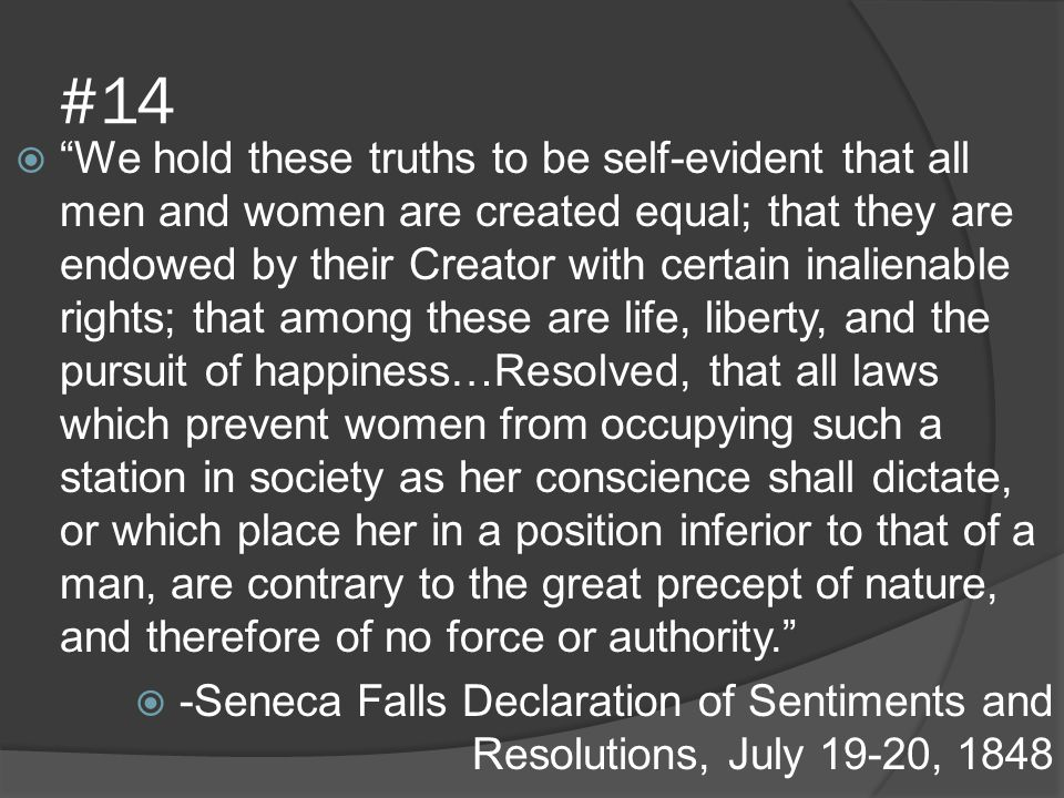 """#14  """"We hold these truths to be self-evident that all men and women are created equal; that they are endowed by their Creator with certain inalienab"""