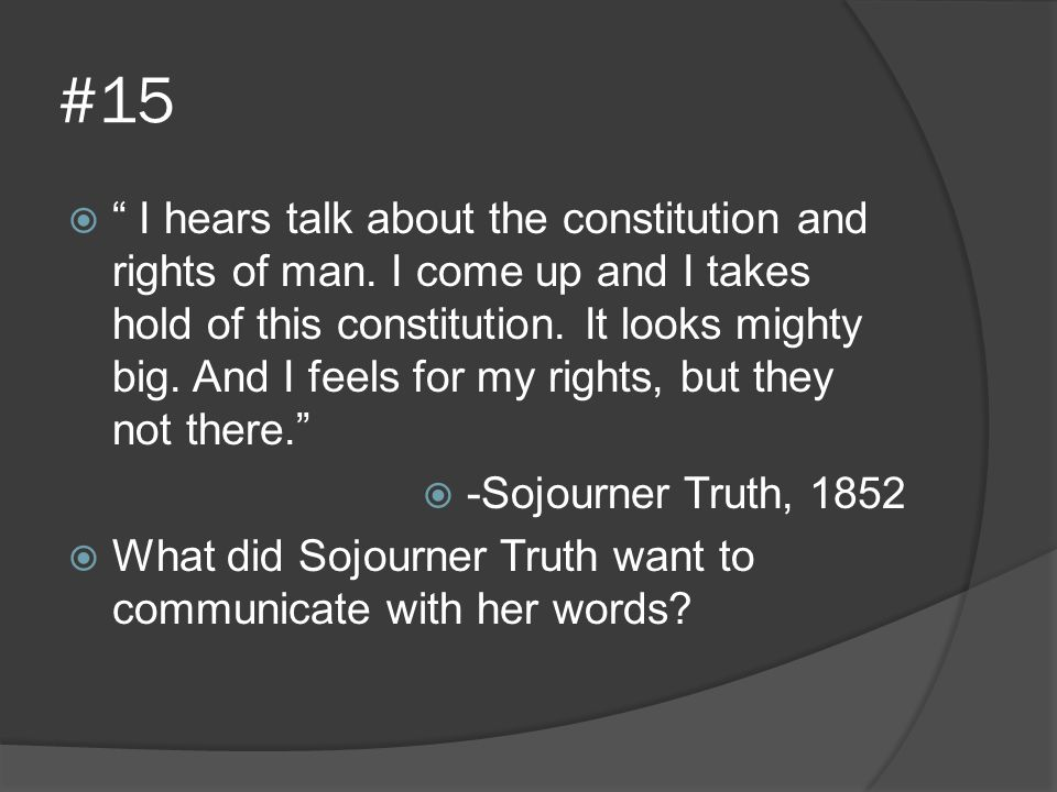 """#15  """" I hears talk about the constitution and rights of man. I come up and I takes hold of this constitution. It looks mighty big. And I feels for m"""