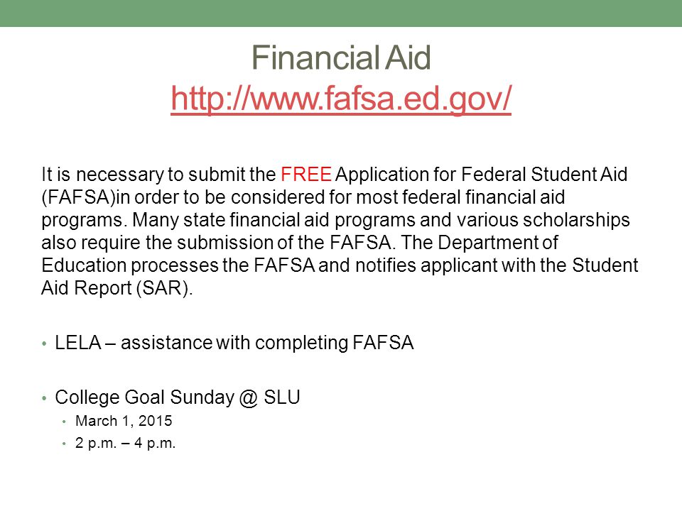 Financial Aid http://www.fafsa.ed.gov/ http://www.fafsa.ed.gov/ It is necessary to submit the FREE Application for Federal Student Aid (FAFSA)in order