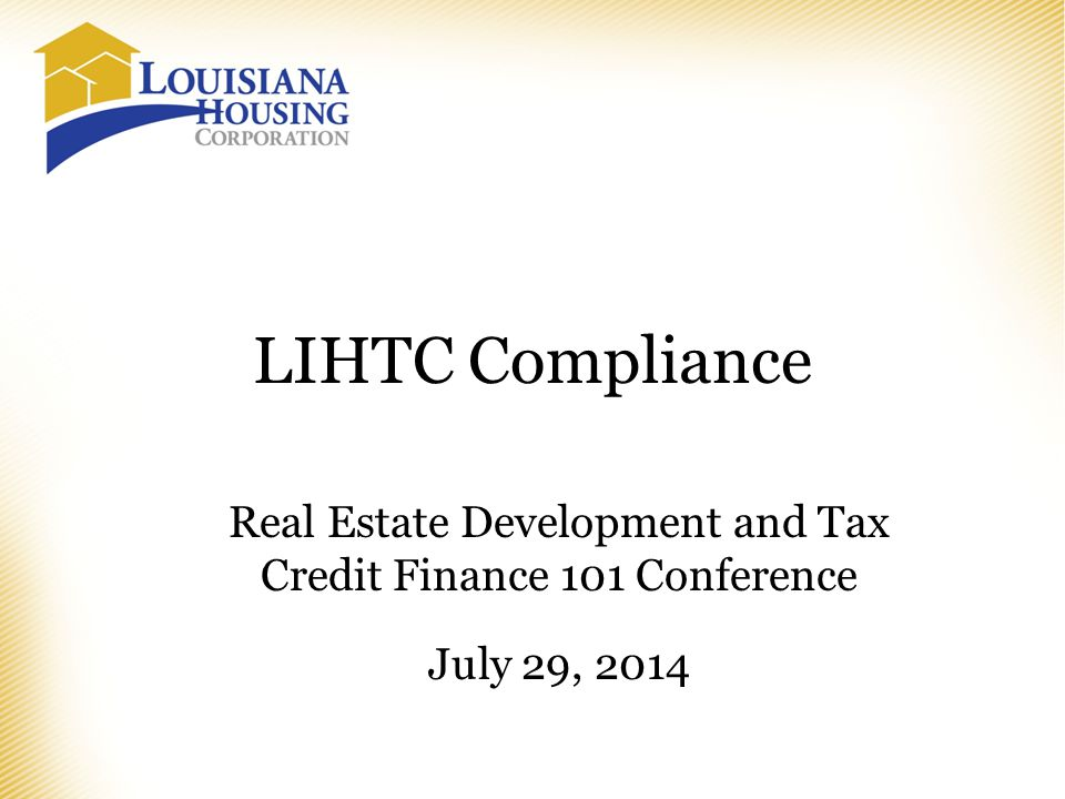 LIHTC Compliance Real Estate Development and Tax Credit Finance 101 Conference July 29, 2014