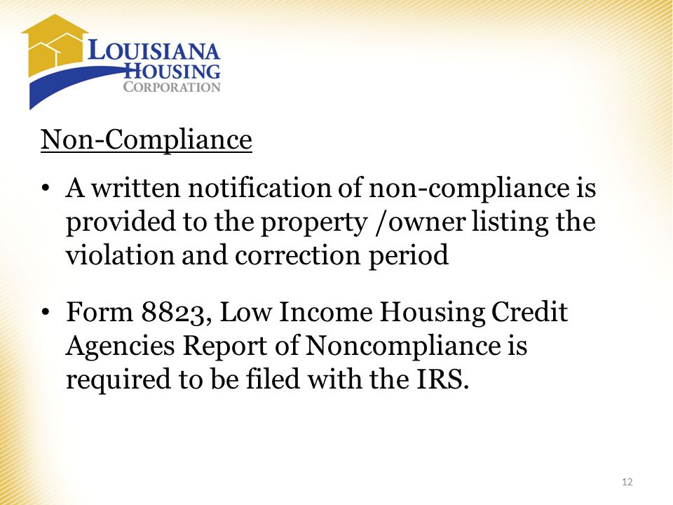 Non-Compliance A written notification of non-compliance is provided to the property /owner listing the violation and correction period Form 8823, Low Income Housing Credit Agencies Report of Noncompliance is required to be filed with the IRS.
