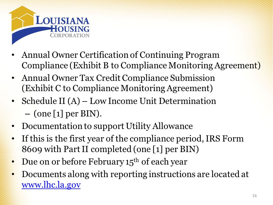 Annual Owner Certification of Continuing Program Compliance (Exhibit B to Compliance Monitoring Agreement) Annual Owner Tax Credit Compliance Submission (Exhibit C to Compliance Monitoring Agreement) Schedule II (A) – Low Income Unit Determination – (one [1] per BIN).