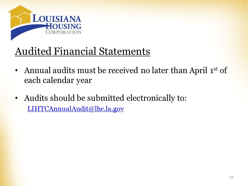Audited Financial Statements Annual audits must be received no later than April 1 st of each calendar year Audits should be submitted electronically to: LIHTCAnnualAudit@lhc.la.gov 19