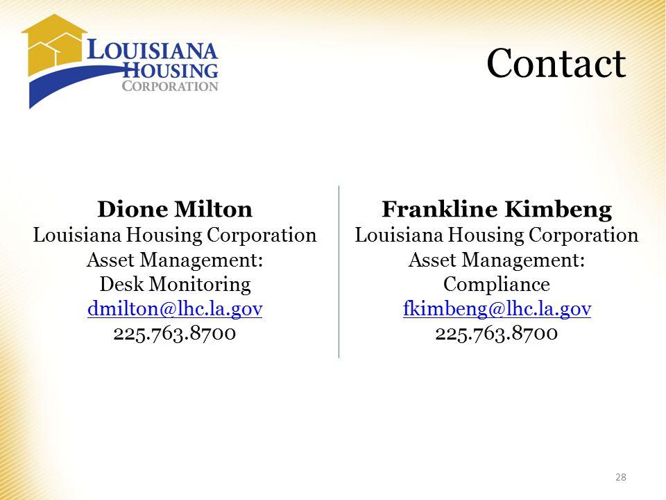 Contact 28 Dione Milton Louisiana Housing Corporation Asset Management: Desk Monitoring dmilton@lhc.la.gov 225.763.8700 Frankline Kimbeng Louisiana Housing Corporation Asset Management: Compliance fkimbeng@lhc.la.gov 225.763.8700