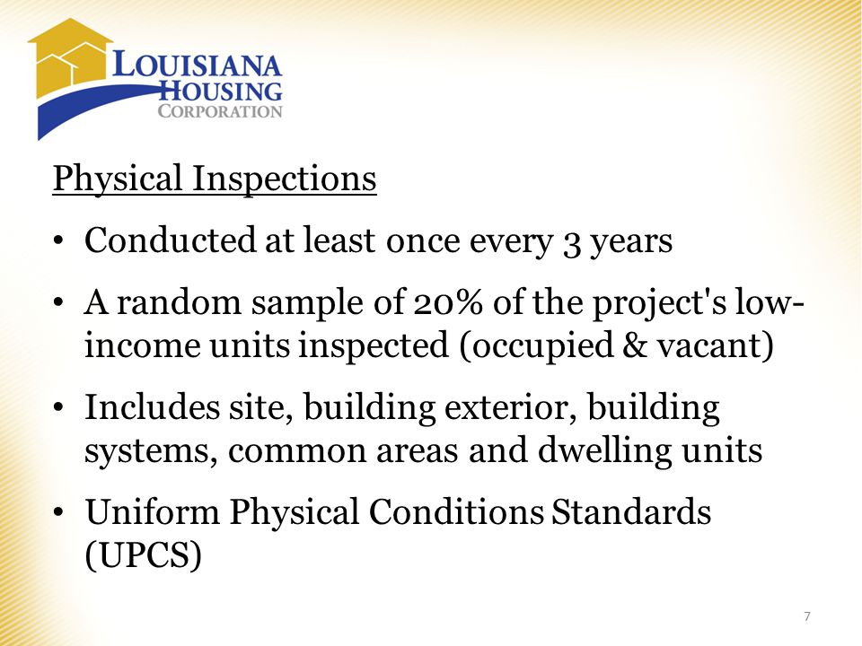 Conducted at least once every 3 years A random sample of 20% of the project s low- income units inspected (occupied & vacant) Includes site, building exterior, building systems, common areas and dwelling units Uniform Physical Conditions Standards (UPCS) 7