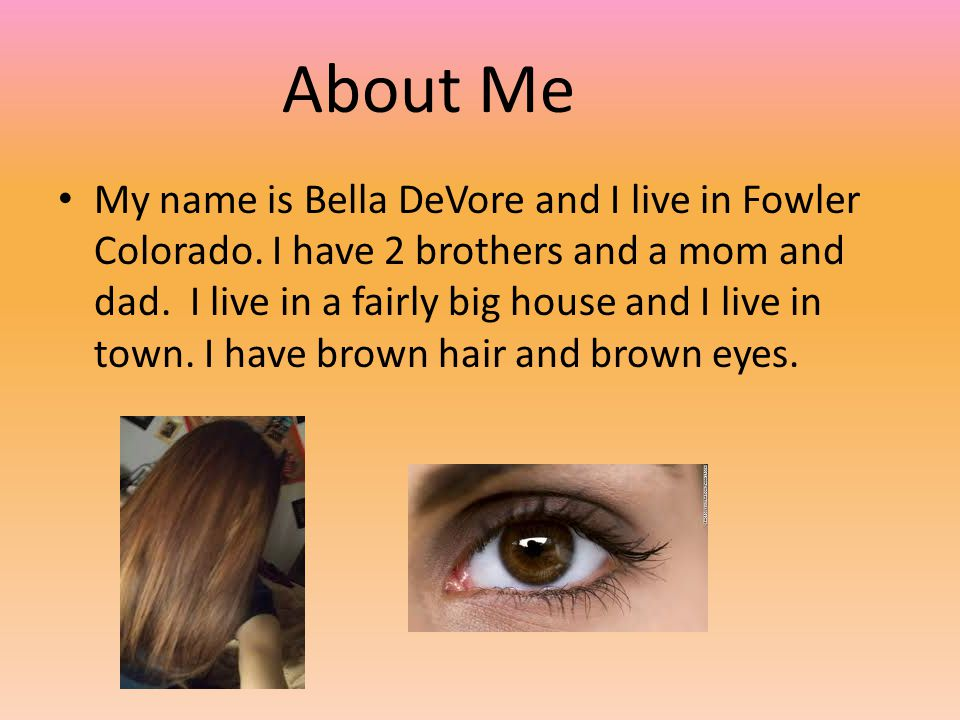 My name is Bella DeVore and I live in Fowler Colorado.