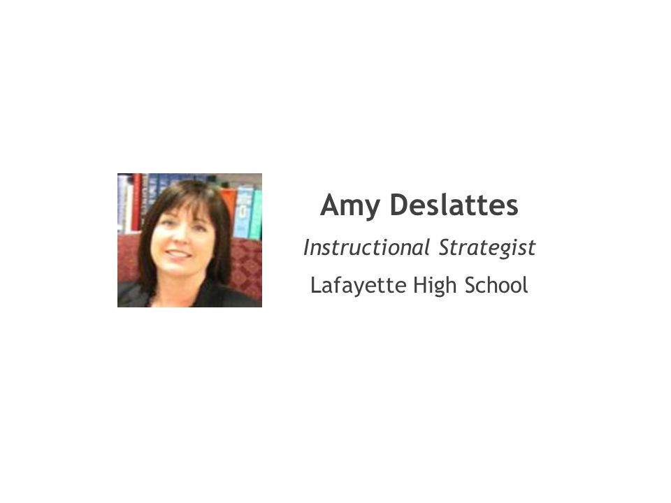 Amy Deslattes Instructional Strategist Lafayette High School