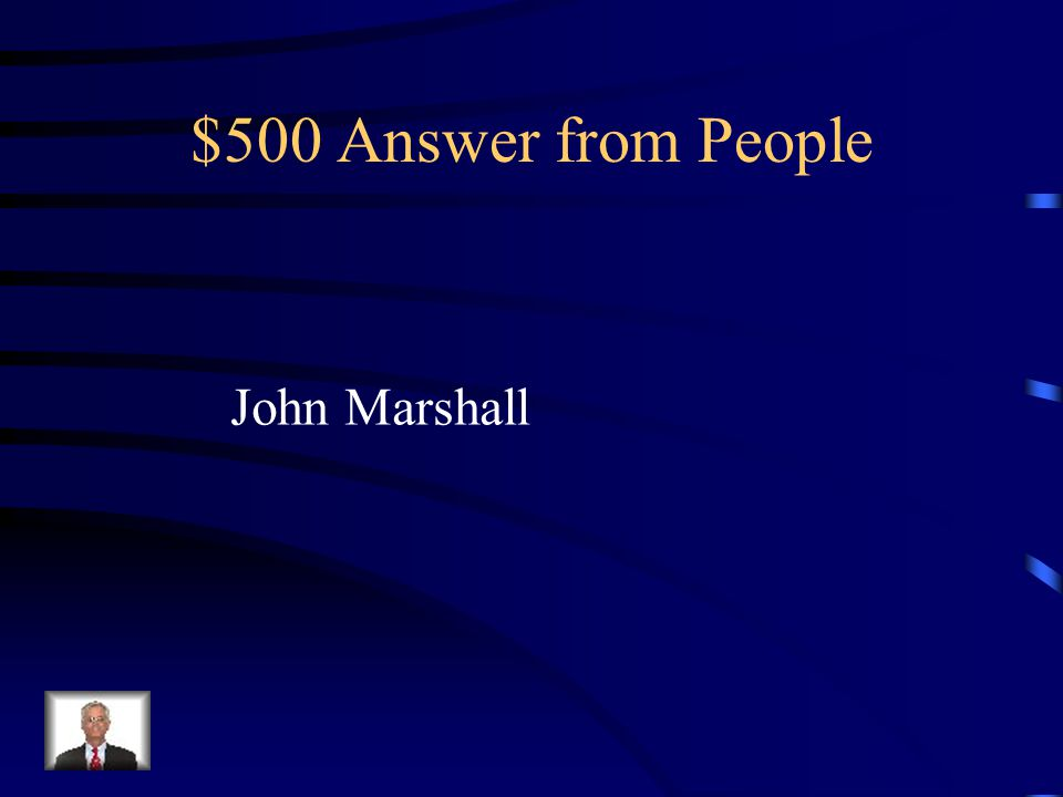 $500 Question from People Increased the power of the Supreme Court (judicial Branch)