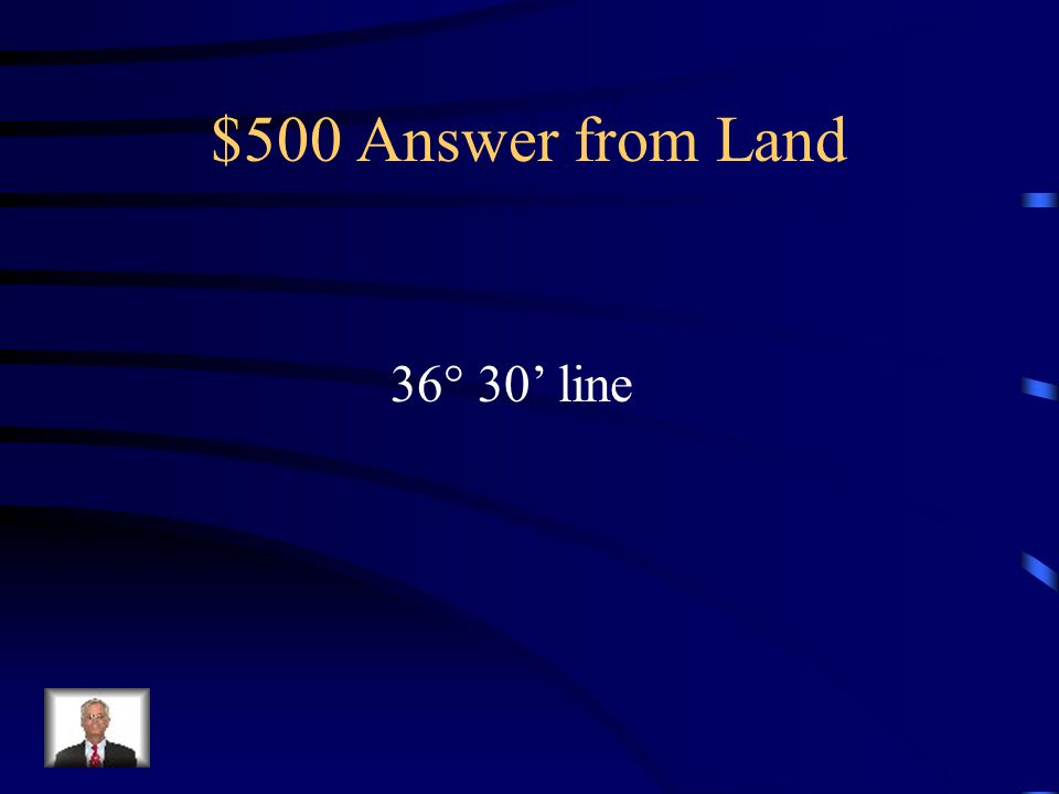 $500 Question from Land What was the line that marked the free and slave states in the Louisiana Territory approved in the Missouri Compromise…..