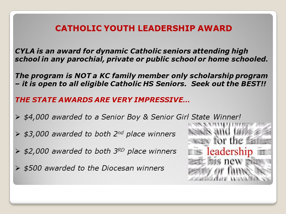 CATHOLIC YOUTH LEADERSHIP AWARD CYLA is an award for dynamic Catholic seniors attending high school in any parochial, private or public school or home schooled.