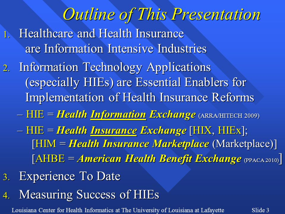 Louisiana Center for Health Informatics at The University of Louisiana at LafayetteSlide 4 1. Healthcare and Health Insurance Are Information Intensive Industries Healthcare has two underlying processes: a.