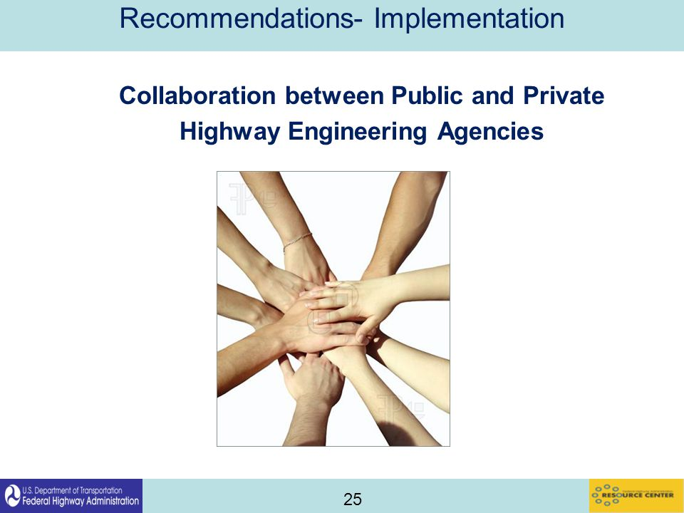 25 Recommendations- Implementation Collaboration between Public and Private Highway Engineering Agencies