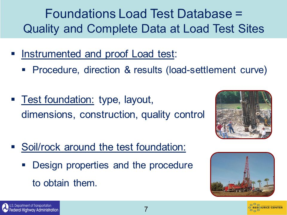 7  Instrumented and proof Load test:  Procedure, direction & results (load-settlement curve )  Test foundation: type, layout, dimensions, construction, quality control  Soil/rock around the test foundation:  Design properties and the procedure to obtain them.