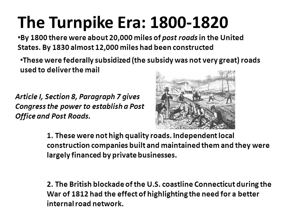 The Turnpike Era: 1800-1820 By 1800 there were about 20,000 miles of post roads in the United States. By 1830 almost 12,000 miles had been constructed