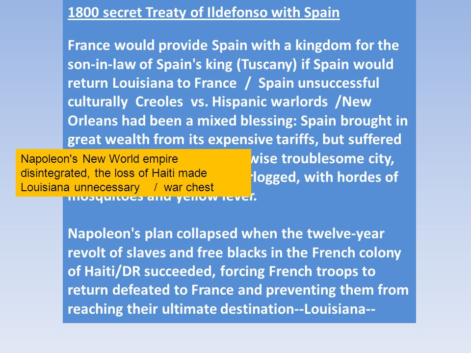 1800 secret Treaty of Ildefonso with Spain France would provide Spain with a kingdom for the son-in-law of Spain's king (Tuscany) if Spain would retur
