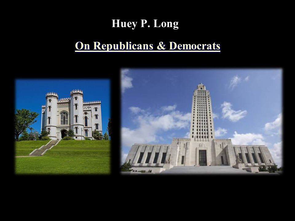 Huey P. Long On Republicans & Democrats On Republicans & Democrats