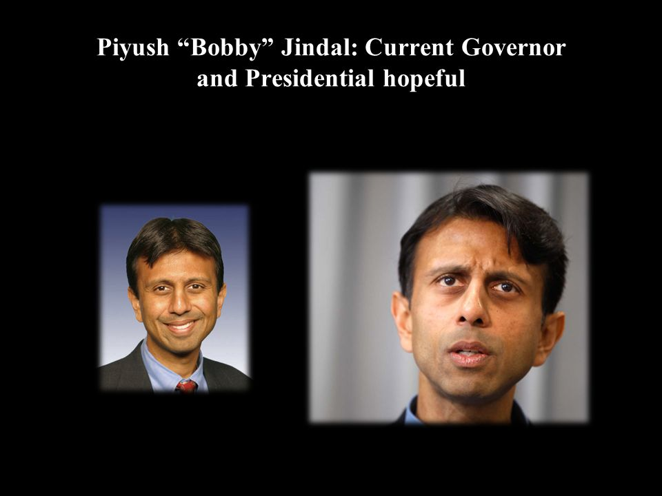 Piyush Bobby Jindal: Current Governor and Presidential hopeful
