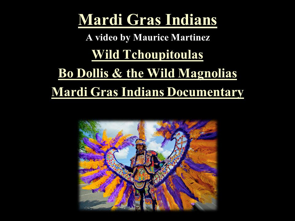 Mardi Gras Indians A video by Maurice Martinez Wild Tchoupitoulas Bo Dollis & the Wild Magnolias Mardi Gras Indians Documentary
