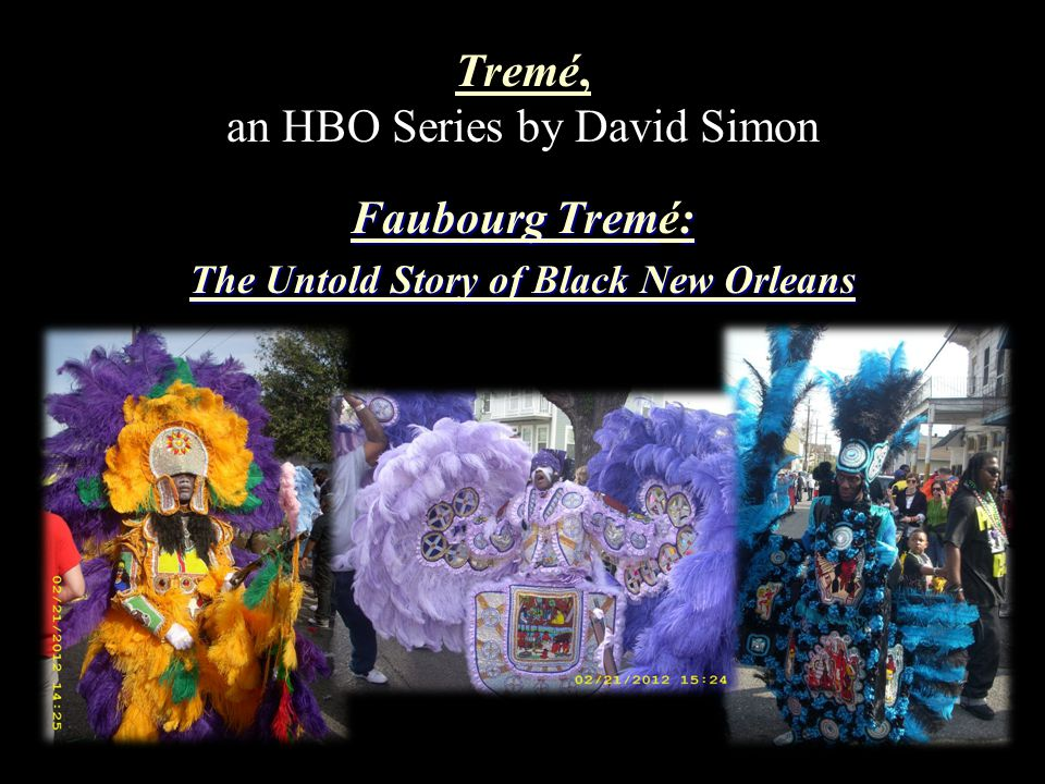 Tremé, Tremé, an HBO Series by David Simon Faubourg Trem: Faubourg Tremé: The Untold Story of Black New Orleans The Untold Story of Black New Orleans