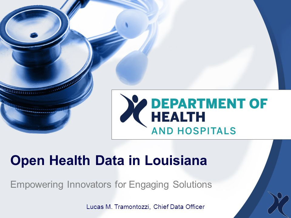 Open Health Data in Louisiana Empowering Innovators for Engaging Solutions Lucas M.
