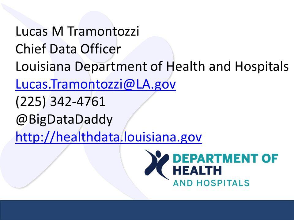 Lucas M Tramontozzi Chief Data Officer Louisiana Department of Health and Hospitals Lucas.Tramontozzi@LA.gov (225) 342-4761 @BigDataDaddy http://healthdata.louisiana.gov Lucas.Tramontozzi@LA.gov http://healthdata.louisiana.gov