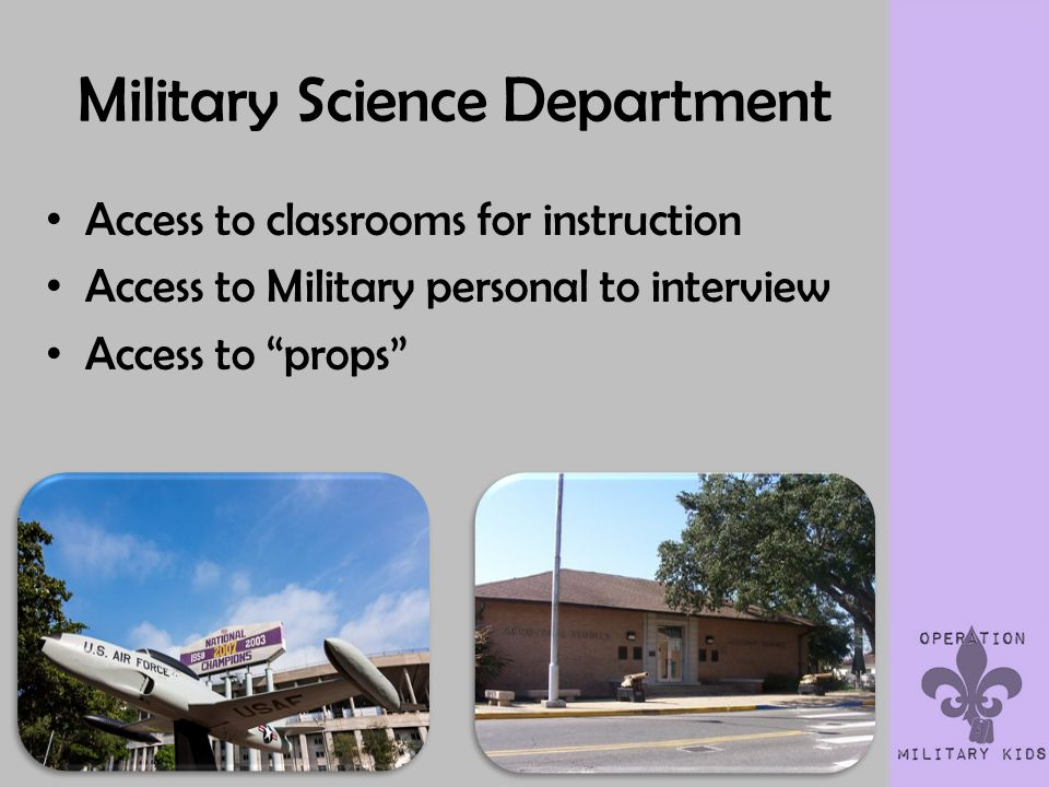 Military Science Department Access to classrooms for instruction Access to Military personal to interview Access to props