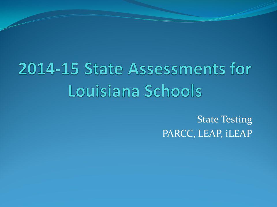 State Testing PARCC, LEAP, iLEAP