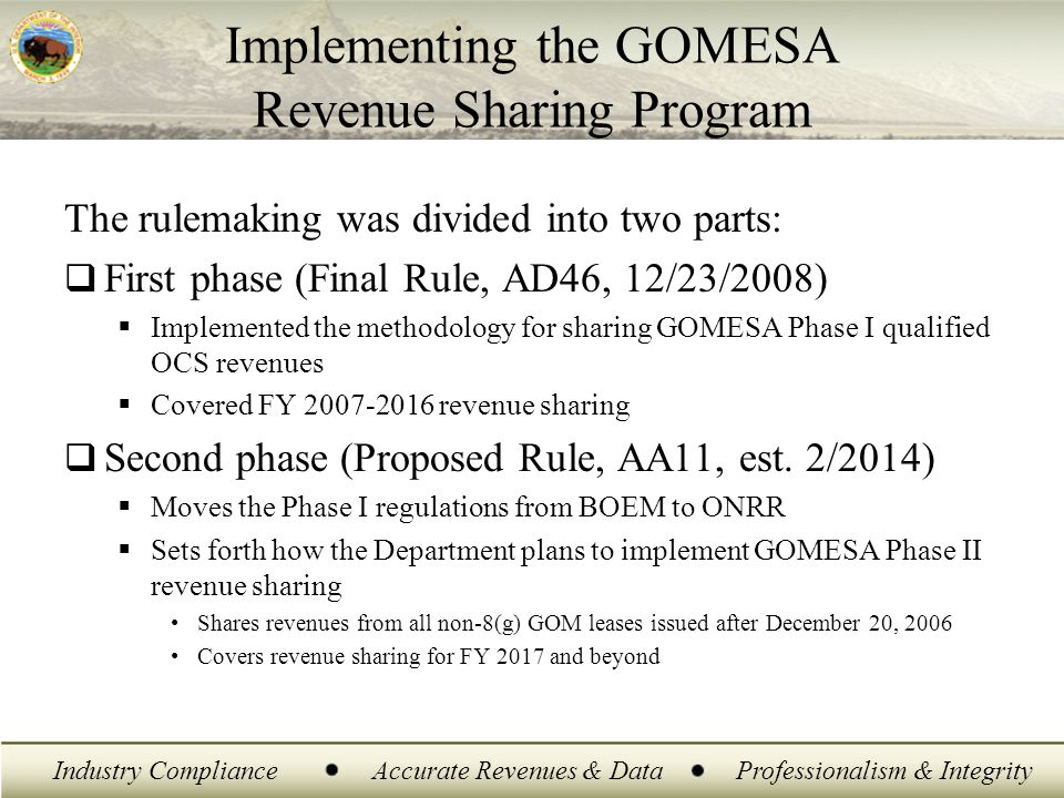 Industry ComplianceAccurate Revenues & DataProfessionalism & Integrity Implementing the GOMESA Revenue Sharing Program The rulemaking was divided into