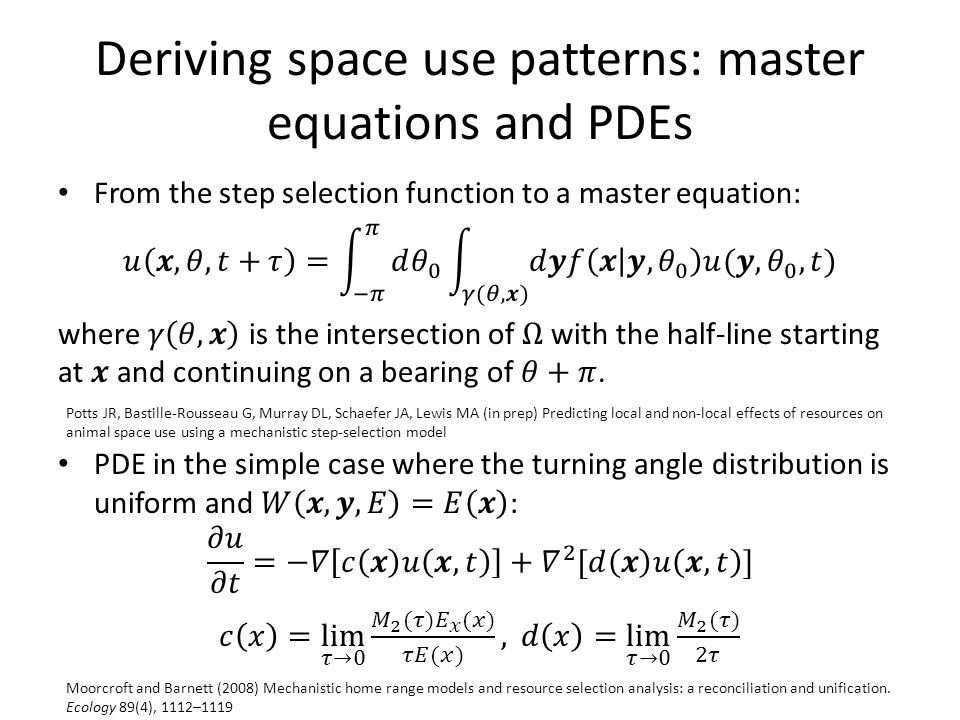 Deriving space use patterns: master equations and PDEs Moorcroft and Barnett (2008) Mechanistic home range models and resource selection analysis: a reconciliation and unification.