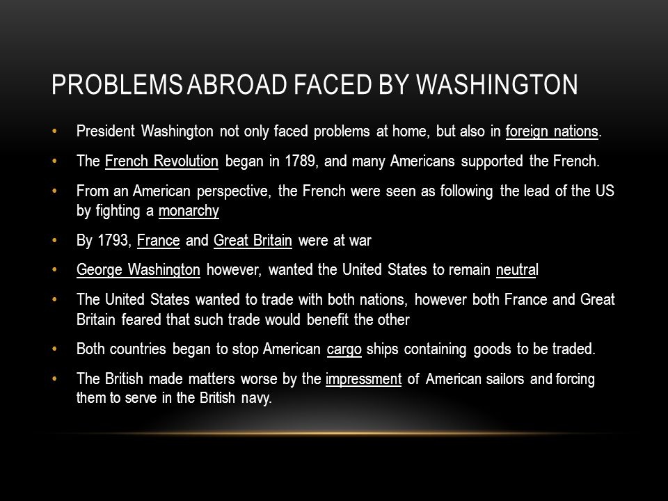 PROBLEMS ABROAD FACED BY WASHINGTON President Washington not only faced problems at home, but also in foreign nations. The French Revolution began in