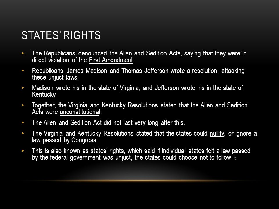 STATES' RIGHTS The Republicans denounced the Alien and Sedition Acts, saying that they were in direct violation of the First Amendment. Republicans Ja