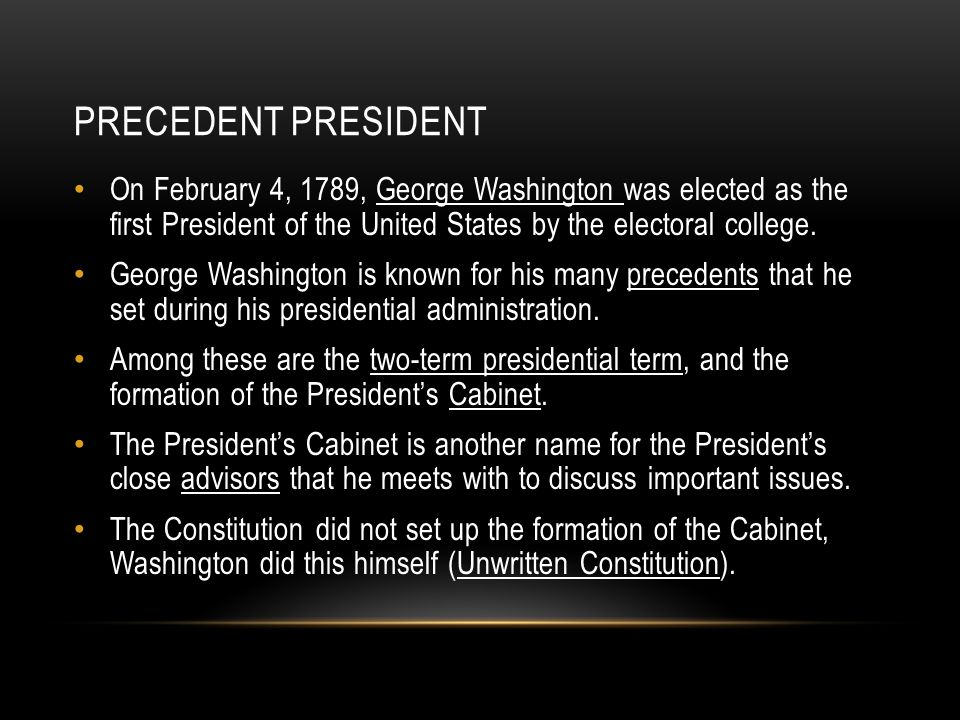 PRECEDENT PRESIDENT On February 4, 1789, George Washington was elected as the first President of the United States by the electoral college. George Wa