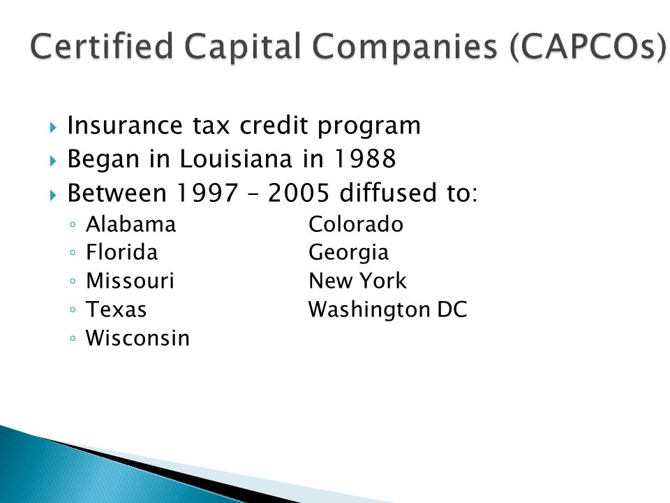  Insurance tax credit program  Began in Louisiana in 1988  Between 1997 – 2005 diffused to: ◦ AlabamaColorado ◦ Florida Georgia ◦ MissouriNew York ◦ TexasWashington DC ◦ Wisconsin