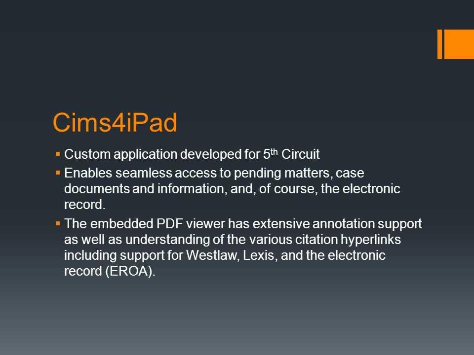 Cims4iPad  Custom application developed for 5 th Circuit  Enables seamless access to pending matters, case documents and information, and, of course