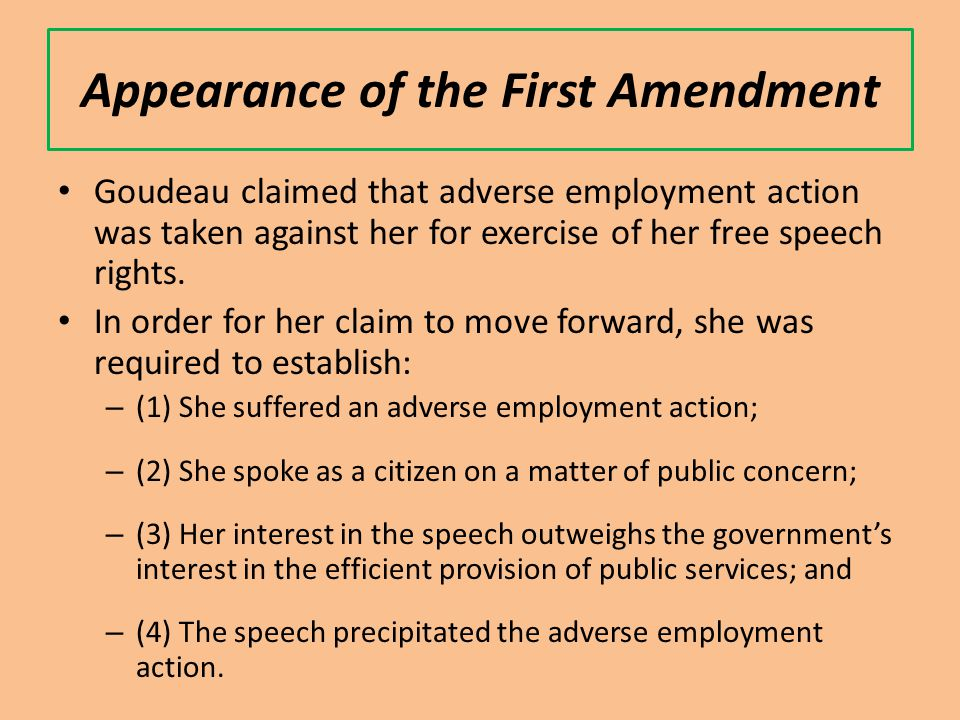 Appearance of the First Amendment Goudeau claimed that adverse employment action was taken against her for exercise of her free speech rights.