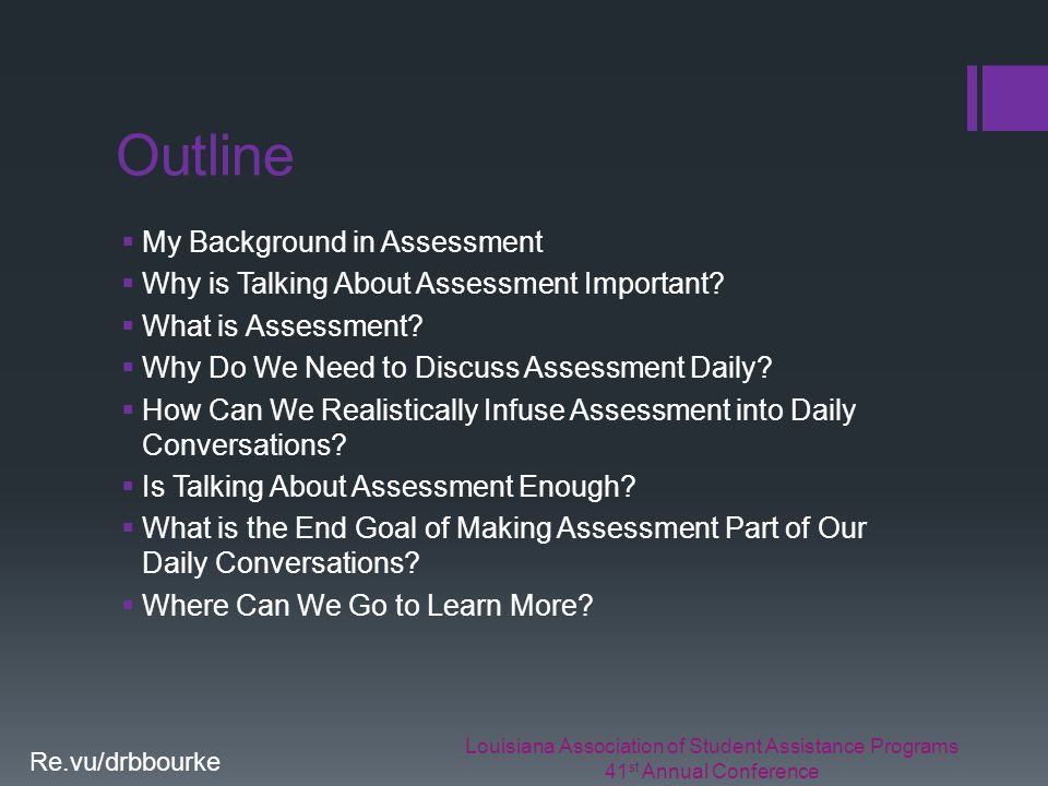 Louisiana Association of Student Assistance Programs 41 st Annual Conference Re.vu/drbbourke Outline  My Background in Assessment  Why is Talking About Assessment Important.
