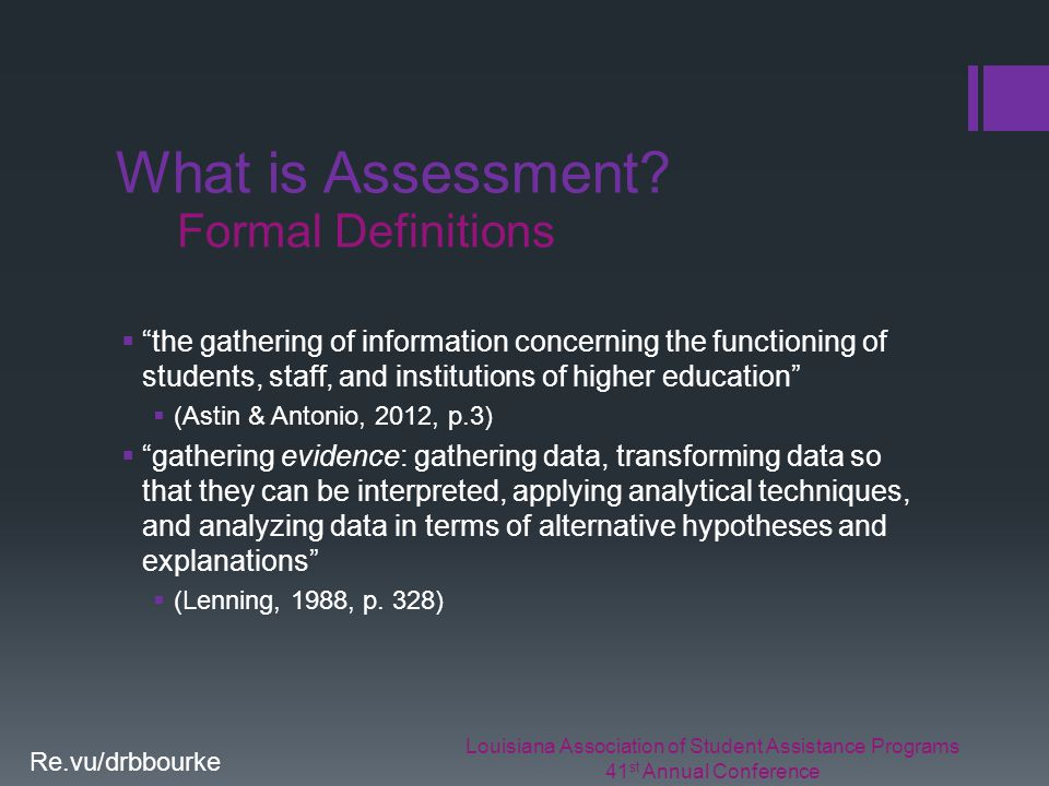 Louisiana Association of Student Assistance Programs 41 st Annual Conference Re.vu/drbbourke What is Assessment.