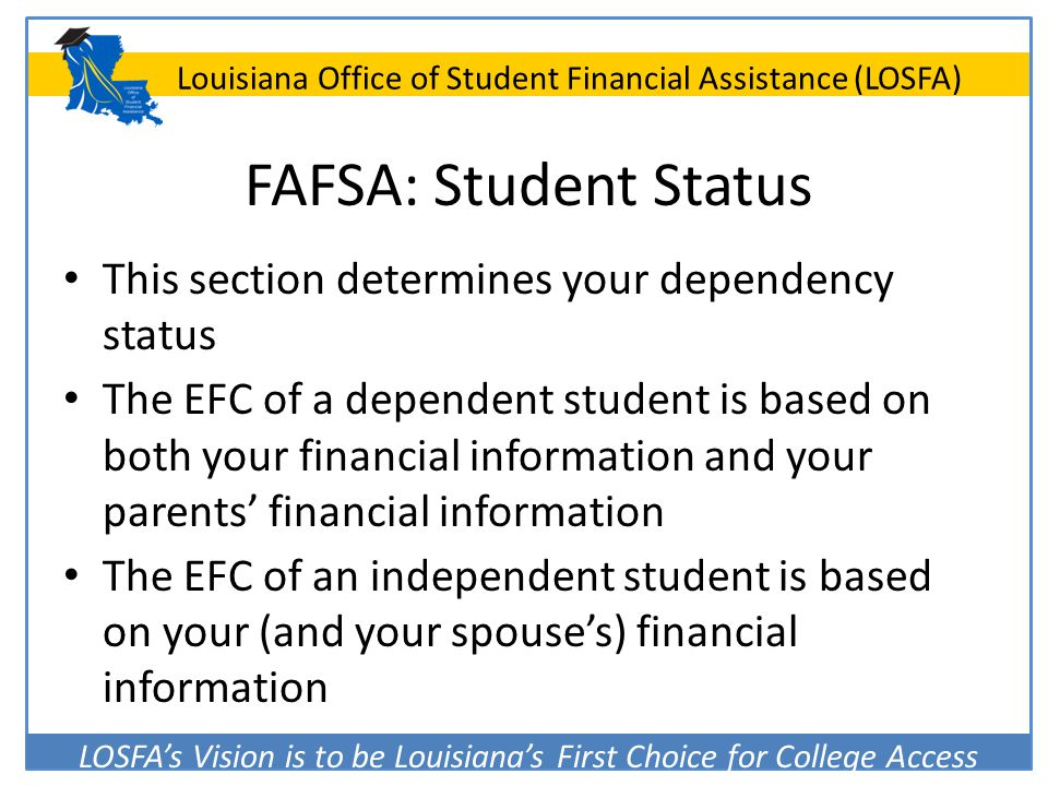 LOSFA's Vision is to be Louisiana's First Choice for College Access Louisiana Office of Student Financial Assistance (LOSFA) FAFSA: Student Status Thi