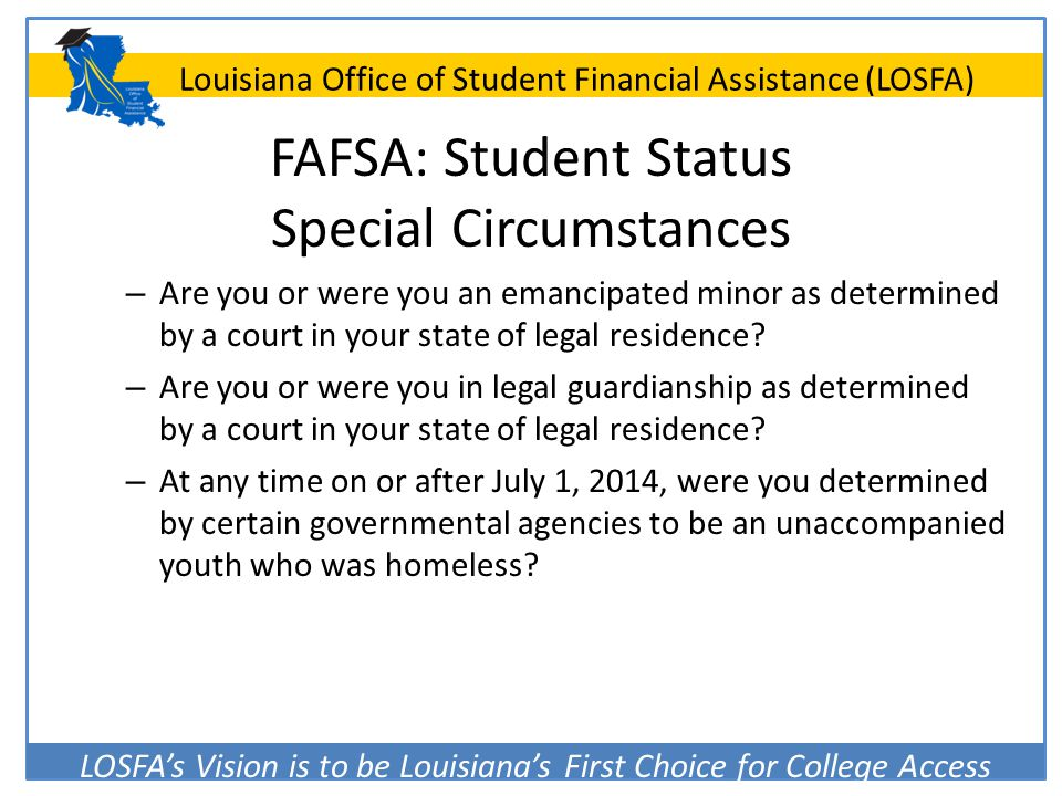 LOSFA's Vision is to be Louisiana's First Choice for College Access Louisiana Office of Student Financial Assistance (LOSFA) FAFSA: Student Status Spe