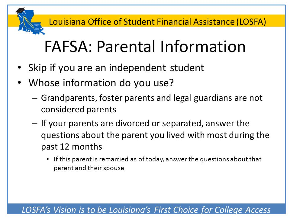 LOSFA's Vision is to be Louisiana's First Choice for College Access Louisiana Office of Student Financial Assistance (LOSFA) FAFSA: Parental Informati