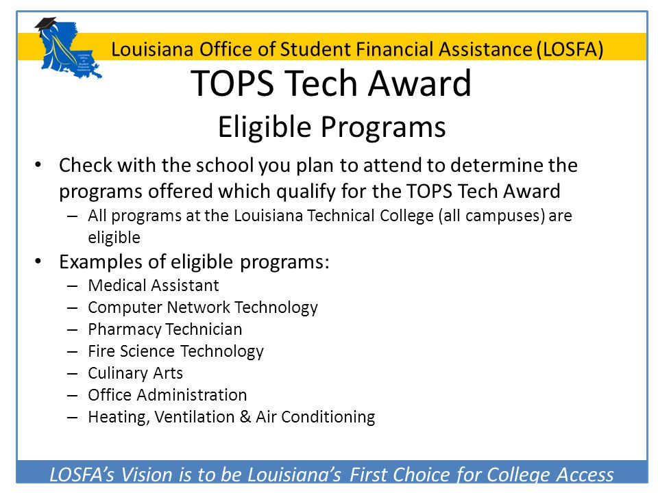 LOSFA's Vision is to be Louisiana's First Choice for College Access Louisiana Office of Student Financial Assistance (LOSFA) TOPS Tech Award Eligible