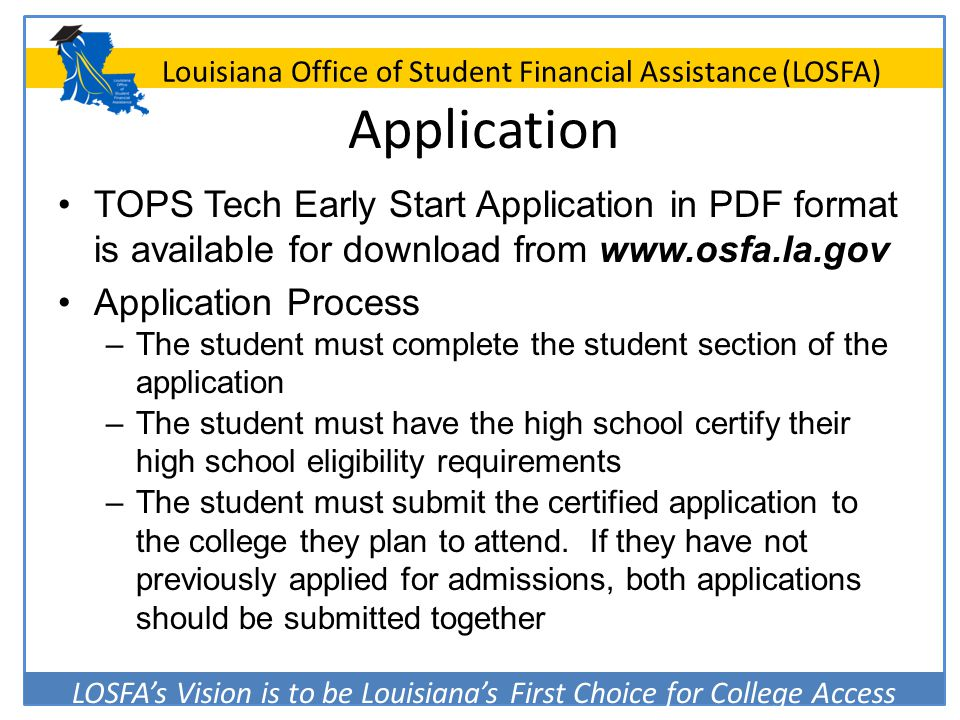 LOSFA's Vision is to be Louisiana's First Choice for College Access Louisiana Office of Student Financial Assistance (LOSFA) Application TOPS Tech Ear