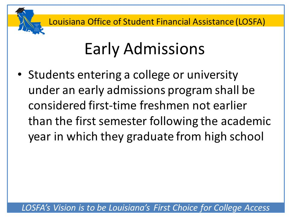 LOSFA's Vision is to be Louisiana's First Choice for College Access Louisiana Office of Student Financial Assistance (LOSFA) Early Admissions Students