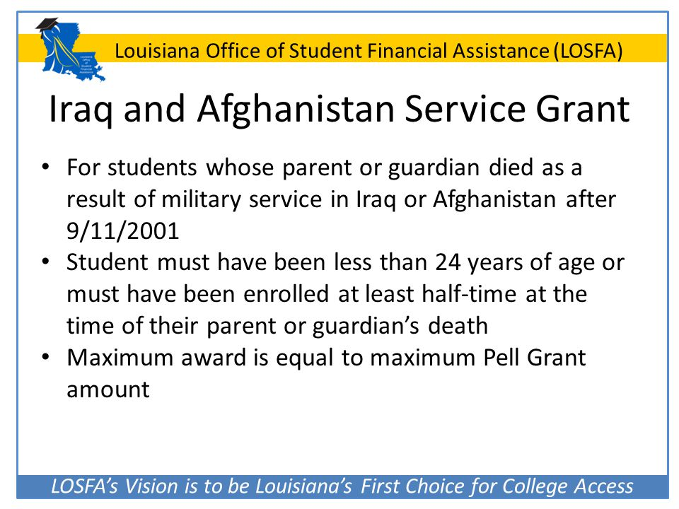 LOSFA's Vision is to be Louisiana's First Choice for College Access Louisiana Office of Student Financial Assistance (LOSFA) Iraq and Afghanistan Serv