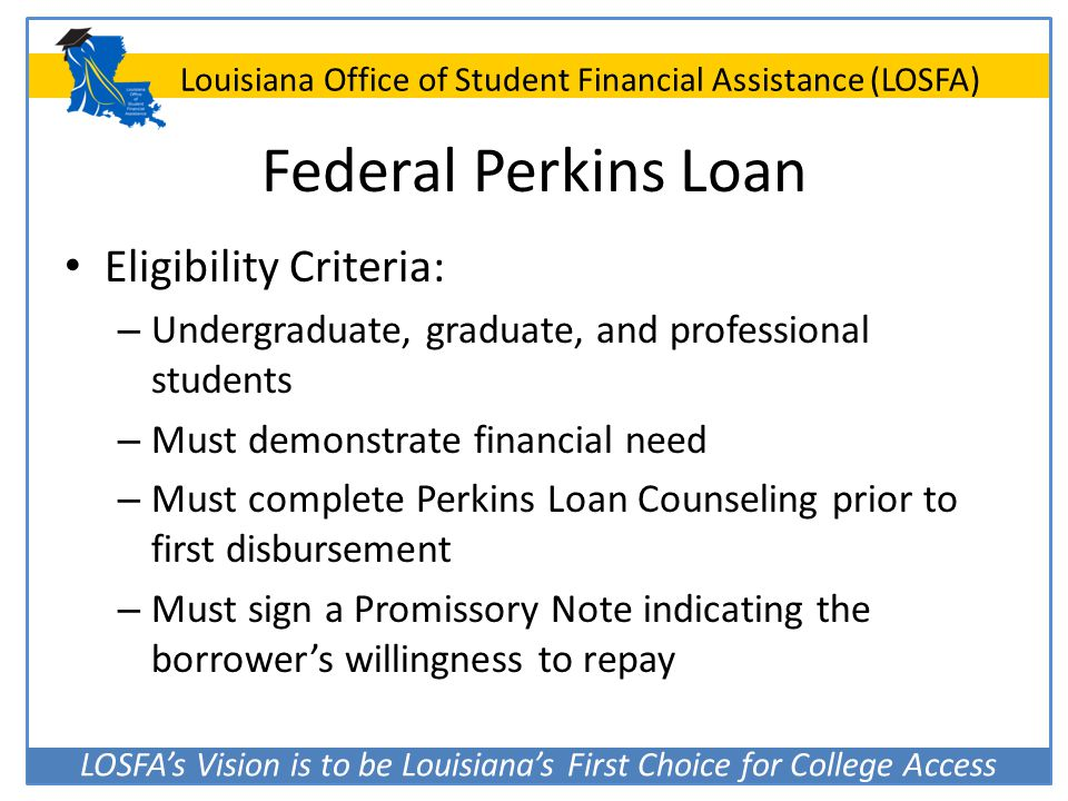 LOSFA's Vision is to be Louisiana's First Choice for College Access Louisiana Office of Student Financial Assistance (LOSFA) Federal Perkins Loan Elig