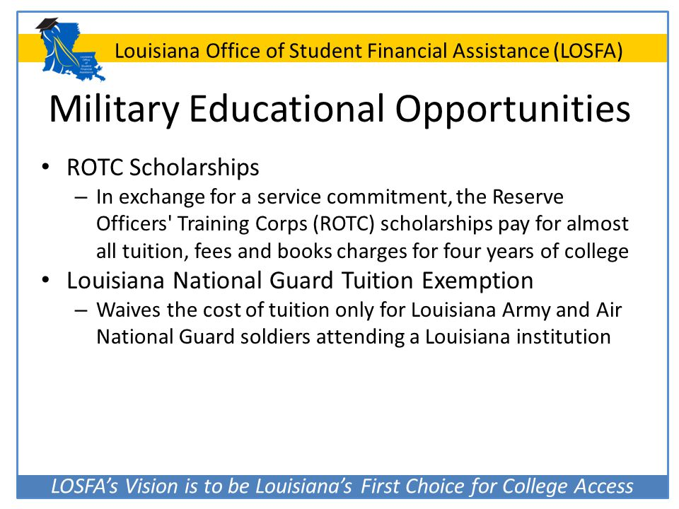 LOSFA's Vision is to be Louisiana's First Choice for College Access Louisiana Office of Student Financial Assistance (LOSFA) Military Educational Oppo