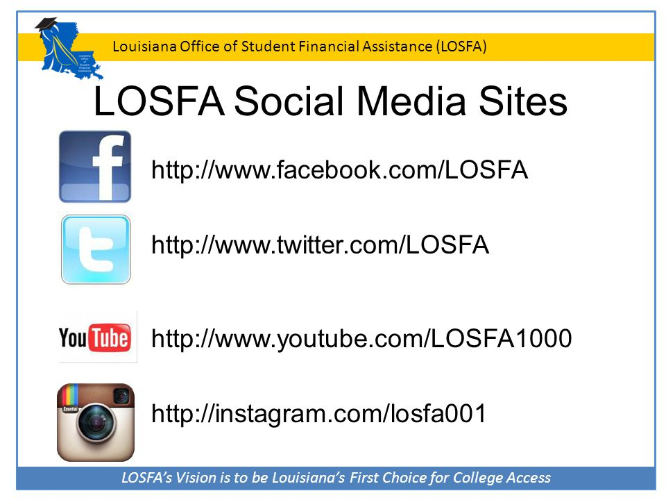 LOSFA's Vision is to be Louisiana's First Choice for College Access Louisiana Office of Student Financial Assistance (LOSFA) LOSFA Social Media Sites