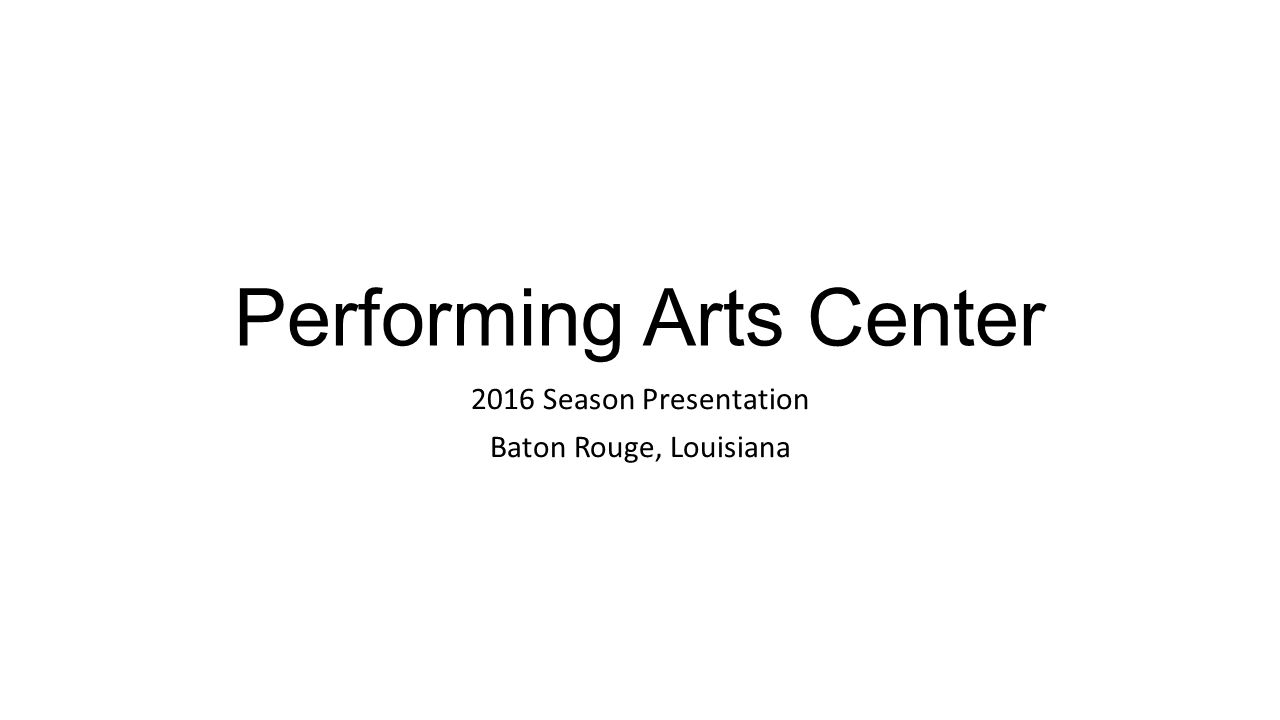 Performing Arts Center 2016 Season Presentation Baton Rouge, Louisiana